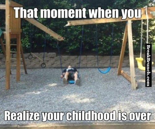 that-moment-when-you-realize-your-childhood-is-over